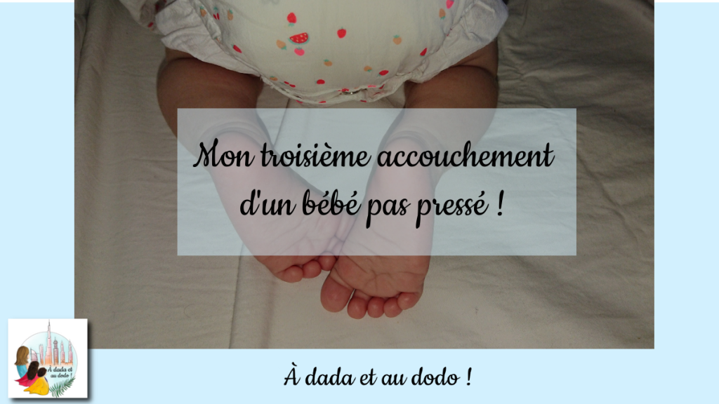 troisième accouchement d'un bébé pas pressé